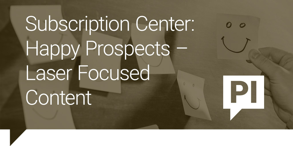 Subscription Center: Happy Prospects – Laser Focused Content
