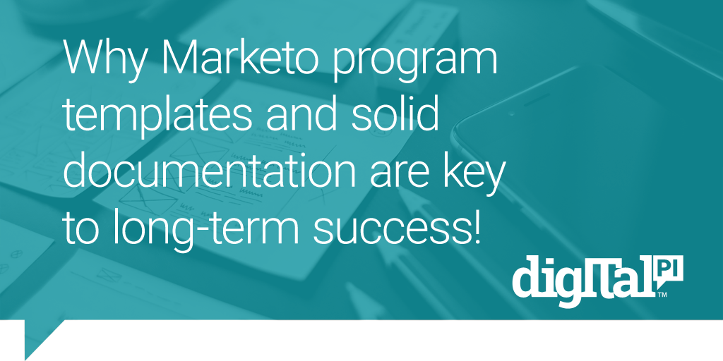 Why Marketo program templates and solid documentation are key to long-term success!